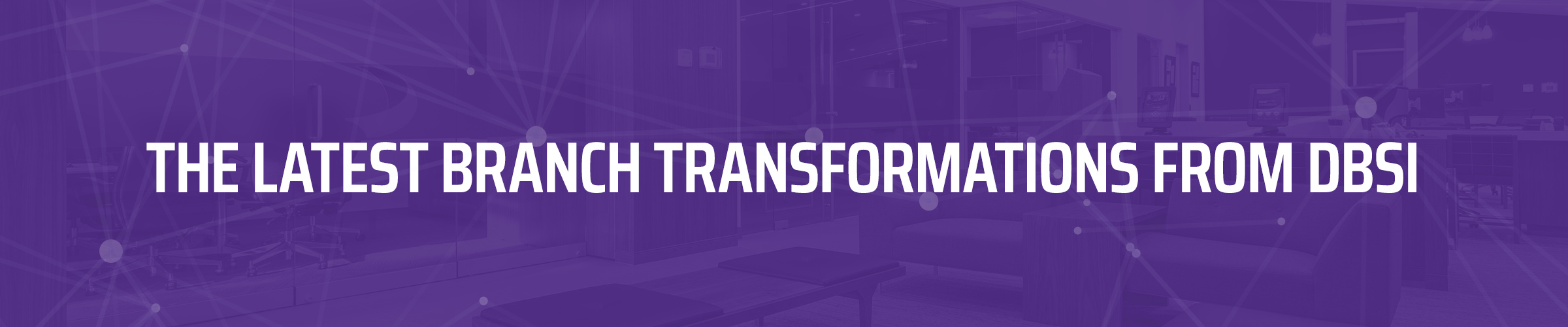 Q2-19, DBSI 2400x500 Top 10 Branch Transformations LP Header